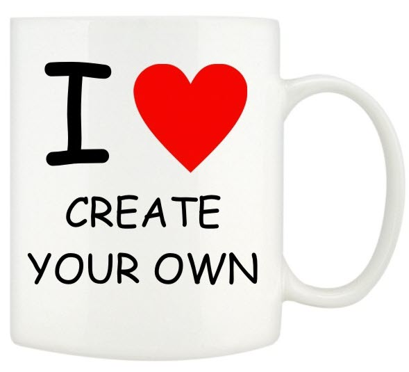 Create your own I Love Mugs